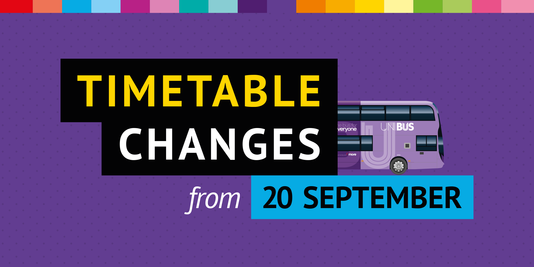 Photo of a UNIBUS with text 'timetable changes from 20th September